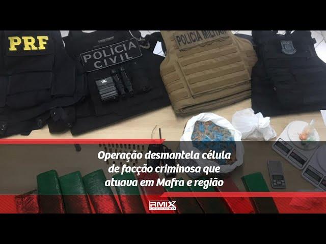 Operação desmantela célula de facção criminosa que atuava em Mafra e região