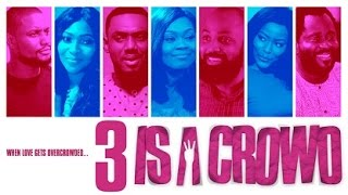 3 Is A Crowd -   Latest 2017 Nigerian Nollywood Drama Movie (10 min preview)
