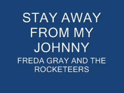 STAY AWAY FROM MY JOHNNY - FREDA GRAY AND THE ROCKETEERS