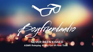 Never Been Kissed [Boyfriend Roleplay][Shy Girl] ASMR