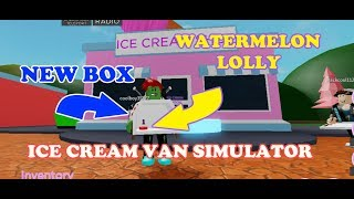 ROBLOX ICE CREAM VAN SIMULATOR - Ho UNLOCKED THE BOX EQUIPMENT TO SELL WATERMELON LOLLY
