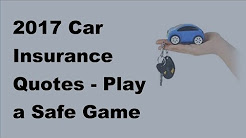 2017 Car Insurance Quotes   |  Play a Safe Game by Selecting Genuine Car Insurance Quotes