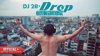DROP - Trái Tim Cho Em - DJ 28 (Khánh Trịnh Quang)