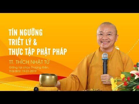 Tín ngưỡng- Triết lý và thực tập Phật pháp - TT. Thích Nhật Từ
