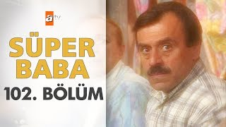 Süper Baba 102. Bölüm