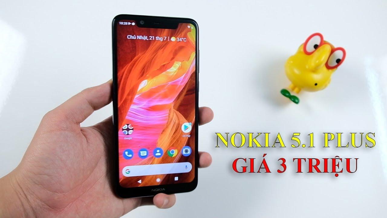 Mua Nokia 5.1 Plus giá hơn 3 triệu đồng: Được gì và mất gì ???