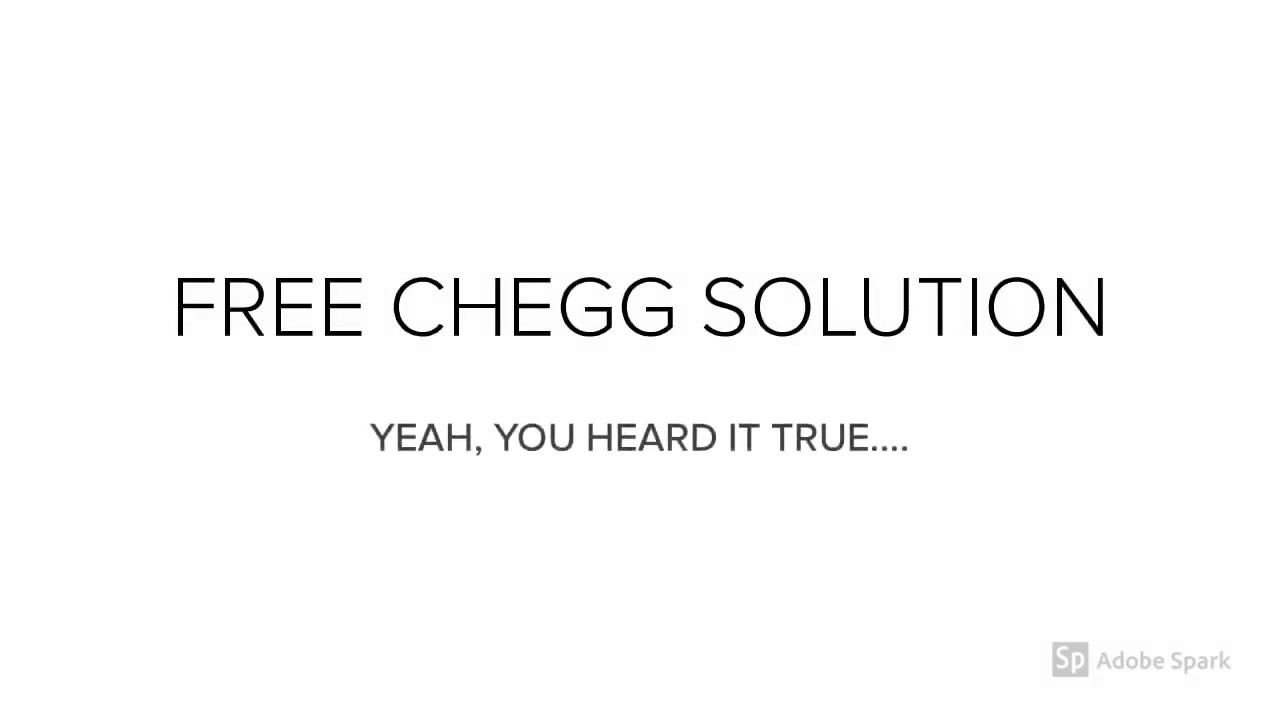 CHEGG Free Solutions without Hack CHEGG 2018