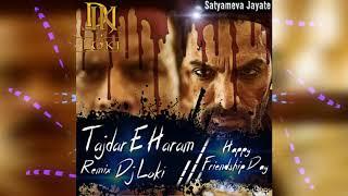 Tajdar E Haram Remix (Dj Loki) - (Satyameva Jayate) | Full HD |Out Now...........🤘🤘😎🤘🤘