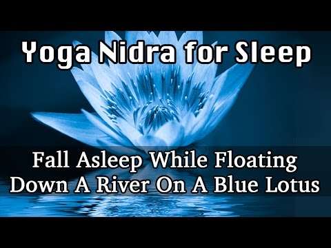 Yoga Nidra for Sleep: Fall Asleep While Floating Down A River On A Blue Lotus