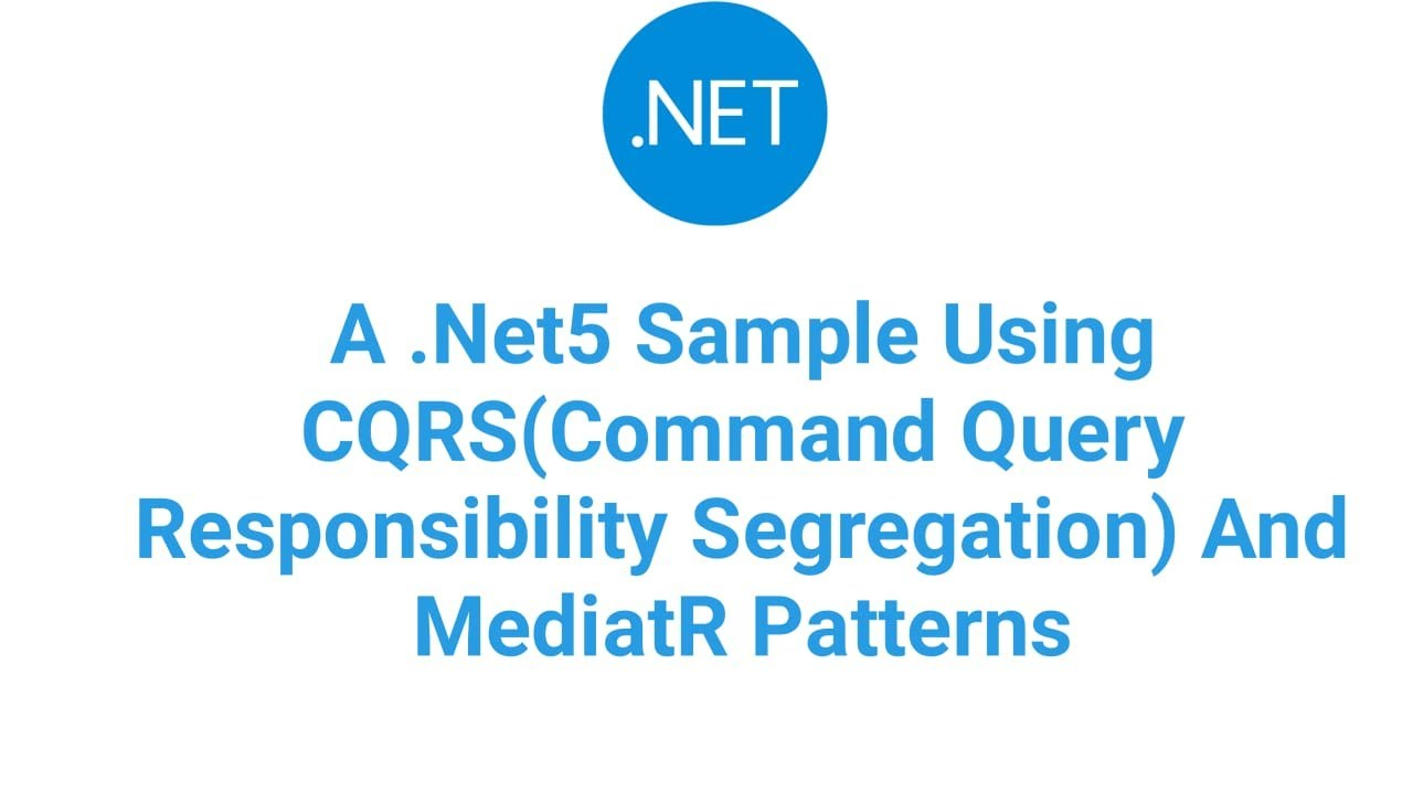 A .Net5 Sample Using CQRS(Command Query Responsibility Segregation) And MediatR Patterns
