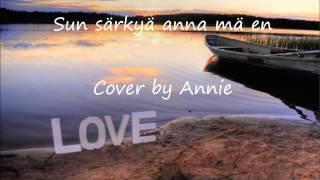 Sun särkyä anna mä en - cover by Annie