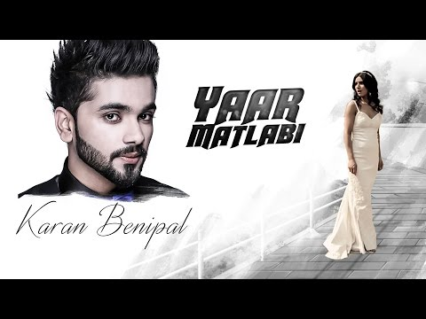 Karan Benipal: Yaar Matlabi Full Audio | Jaani, B Praak | Latest Punjabi Song