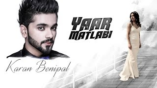 Karan Benipal: Yaar Matlabi Full Audio | Jaani, B Praak | Latest Punjabi Song
