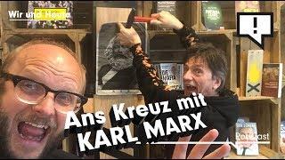 Wir und Heute – Ans Kreuz mit Karl Marx