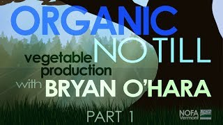 Organic No-Till Vegetable Production with Bryan O'Hara: Part 1 of 5 | Getting Started
