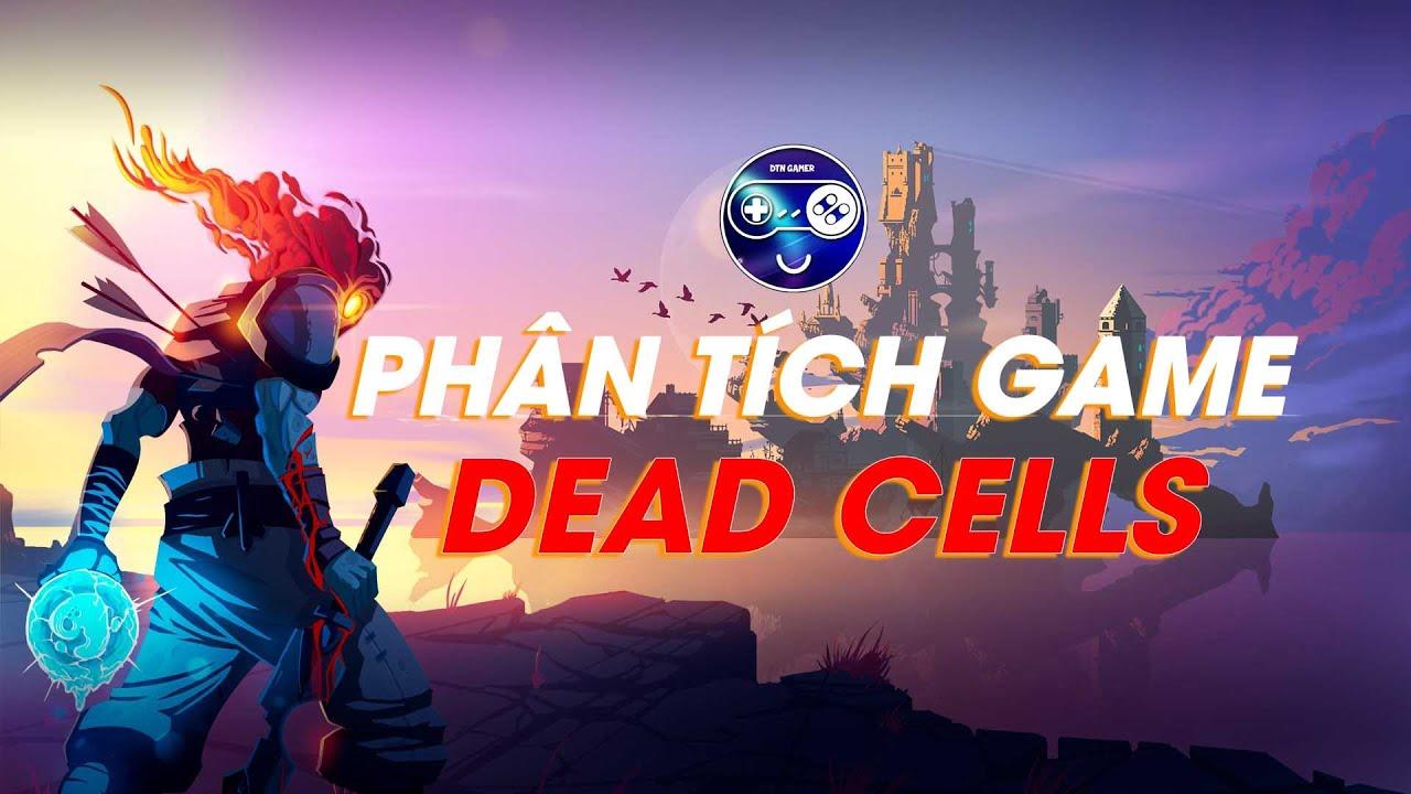 Phân Tích Game DEAD CELLS  : Siêu Phẩm Mất Trí Nhớ