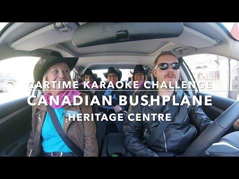 Cartime Karaoke Challenge: Canadian Bushplane Heritage Centre