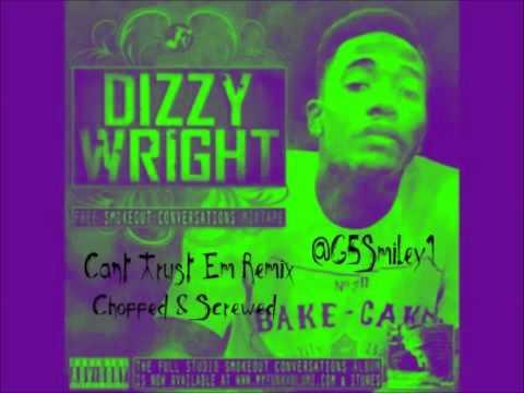 Dizzy Wright-Can't Trust 'Em REMIX Feat. Jarren Benton, Angel Haze (Chopped & Screwed by G5 Smiley)