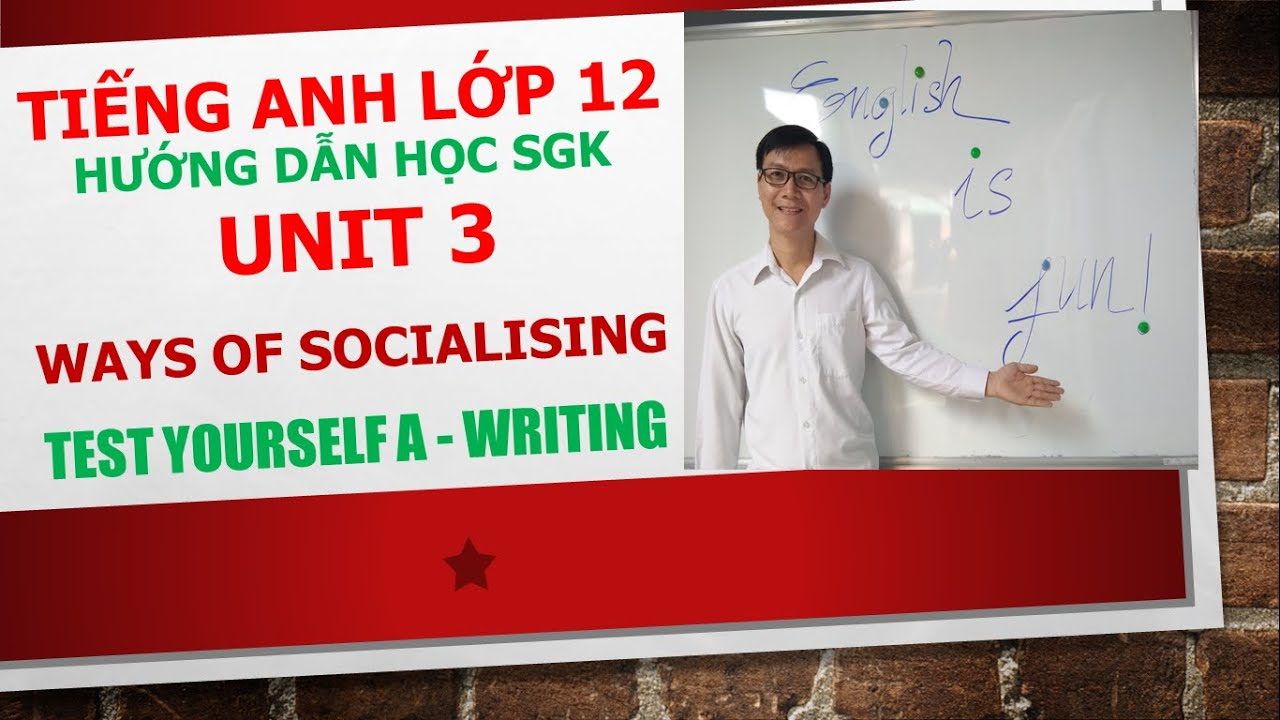 Tiếng Anh lớp 12 (Học SGK) – Unit 3 – Test yourself A – Writing