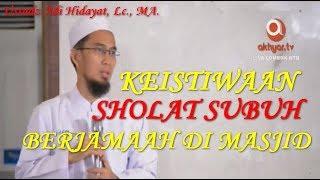 Keistimewaan Sholat Subuh Ustadz Adi Hidayat, Lc., MA.