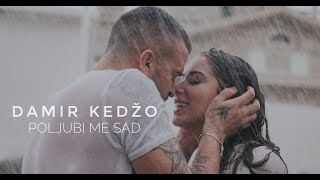 Damir Kedžo - Poljubi me sad (Official video)