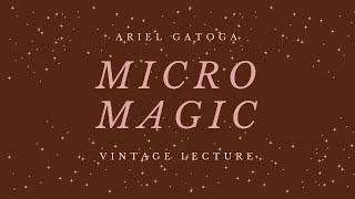 Micro Magic: A Vintage Lecture by Ariel Gatoga