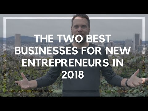 The Two Best Businesses for New Entrepreneurs in 2018