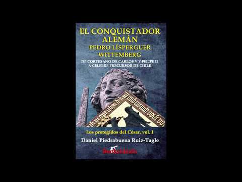 LATIN AMERICAN STUDIES FOCUSED ON CHILE  PART  3  THE GERMAN CONQUEROR PETER LISPERGUER WITTEMBERG