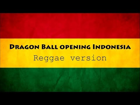 Opening Dragonball Indonesia (Reggae Version)