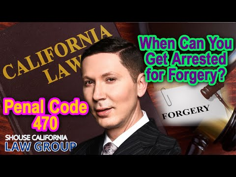 "What can get you arrested for ""forgery""? (Penal Code 470)"