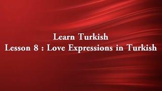 Lesson 8 : Love Expressions(learn turkish)❤❤❤ الدرس الثامن : عبارات الحب و التودد
