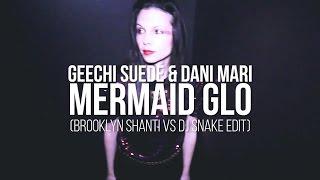Geechi Suede & Dani Mari - Mermaid Glo (Brooklyn Shanti vs DJ Snake Edit)