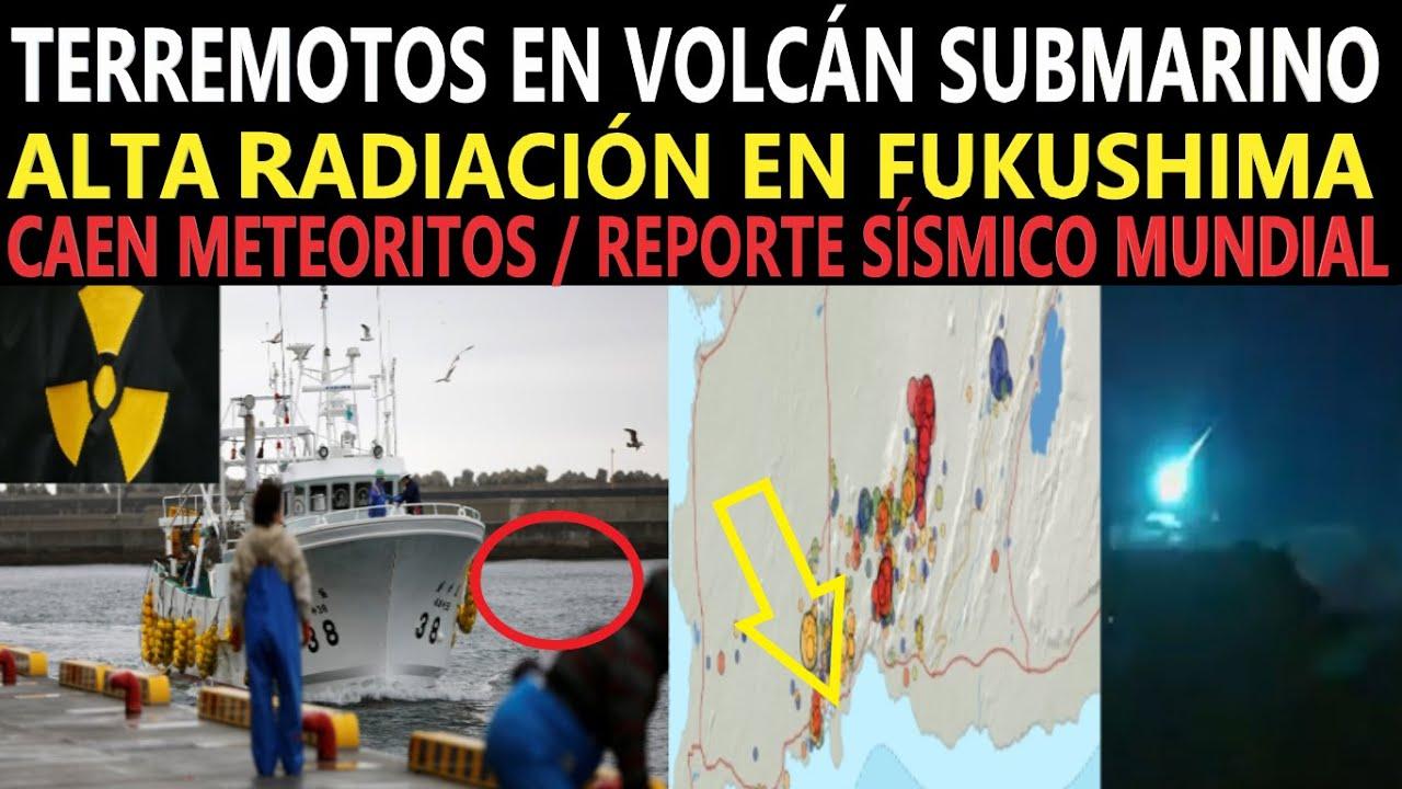 Terremotos En Volcán Submarino / Detectan Elemento Radioactiva Fukushima / Caen Meteoritos / Sismos
