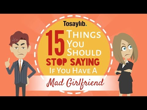 15 Things You Should Stop Saying If You Have A Mad Girlfriend