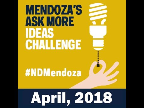 2018 Ask More Ideas Challenge - Mendoza College of Business