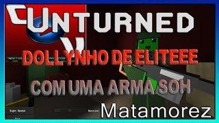 Unturned - Dollynho De Eliteee Com Uma Arma Só - Matamorez