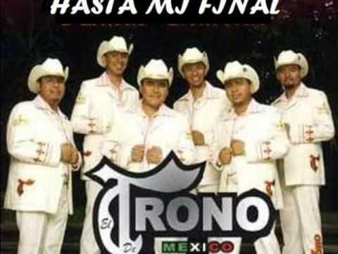 Trono de Mexico  -  ** Hasta Mi Final **(nueva rola 2009)**