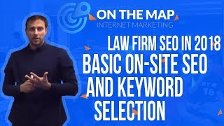 Law Firm SEO in 2018 - Basic On-site SEO and Keyword Selection [Video #2]