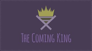 The Coming King, Part 1