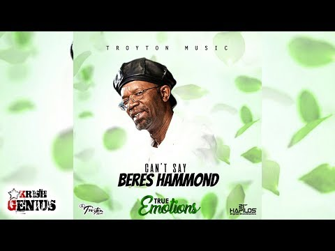 Beres Hammond - Can't Say [True Emotions Riddim] July 2017
