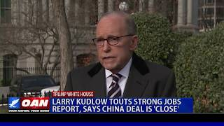 Larry Kudlow touts strong jobs report, says China deal is 'close'