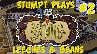 Stumpt Plays - The Yawhg - Leeches and Beans - Part 2