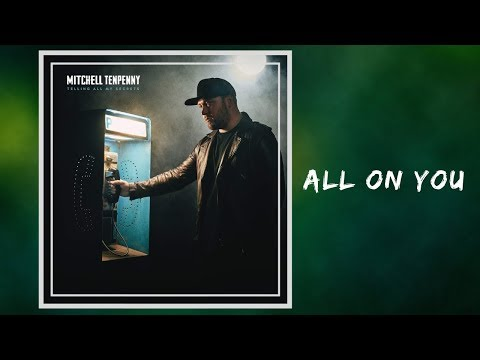All On You - Mitchell Tenpenny 🎧Lyrics