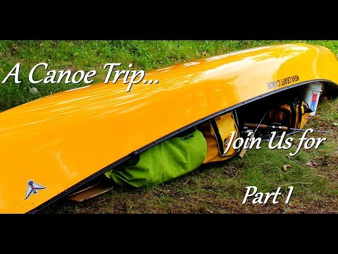 Multiday Canoe Trip - 6 Days Paddling and Camping - Part 1