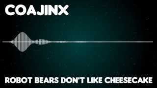 Coajinx - Robot Bears Don't like Cheesecake