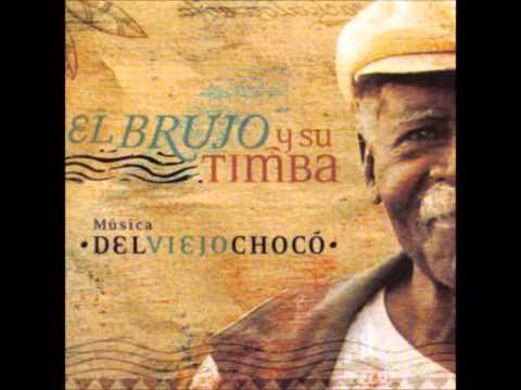 El Brujo y su Timba -Música del Viejo Chocó