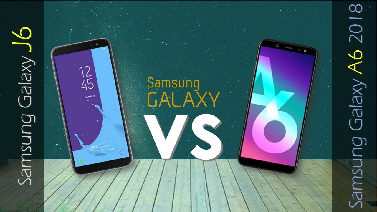 Samsung Galaxy J6 Vs Samsung Galaxy A6 2018 Youtube