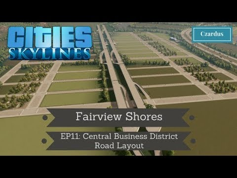 Cities Skylines: Fairview Shores EP11 - Central Business District Road Layout