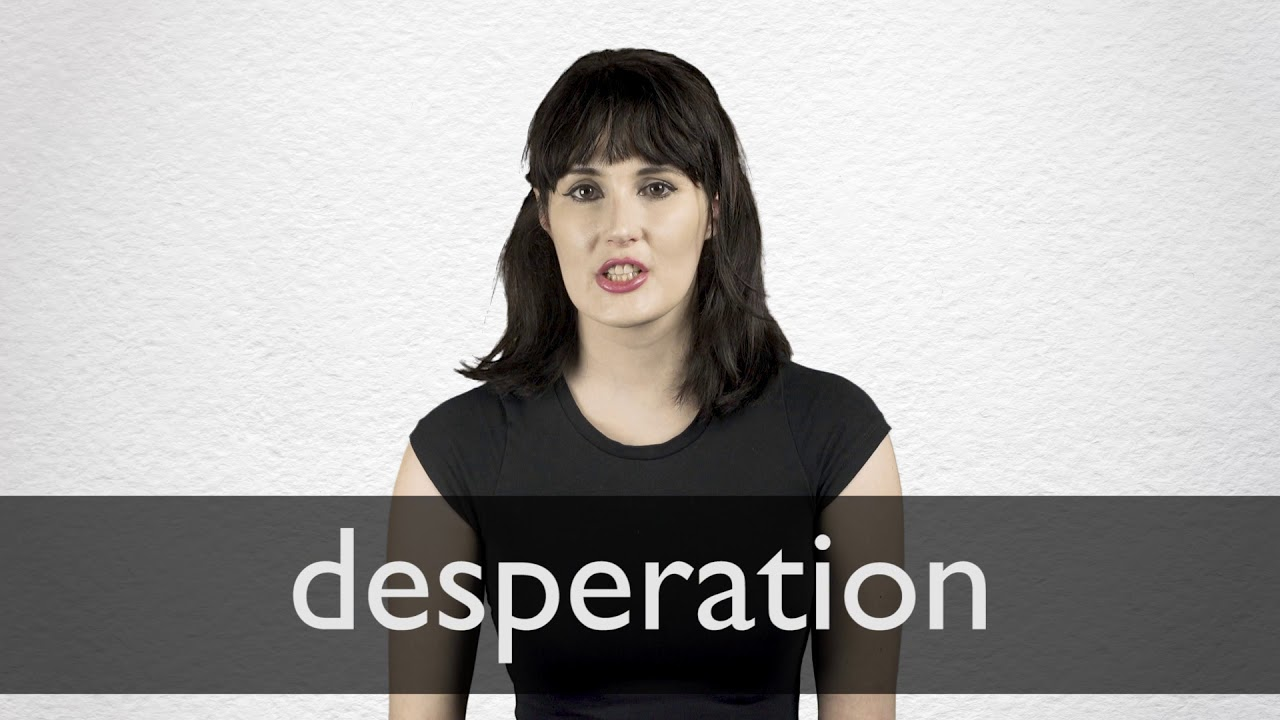 Desperation Synonyms Collins English Thesaurus Showing extreme urgency or intensity especially because of great need or desire. desperation synonyms collins english