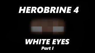 HEROBRINE 4 - WHITE EYES - PART I